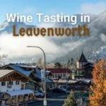 Leavenworth Wine Tasting: Best Wineries in Leavenworth, WA